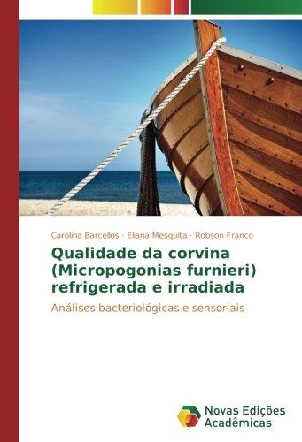 Qualidade da corvina (Micropogonias furnieri) refrigerada e irradiada: Análises bacteriológicas e sensoriais por Carolina Barcellos