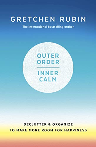Outer Order Inner Calm: declutter and organize to make more room for happiness