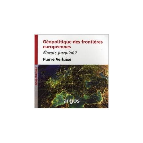 Géopolitique des frontières européennes : Elargir, jusqu'où ? de Pierre Verluise ( 4 janvier 2013 )