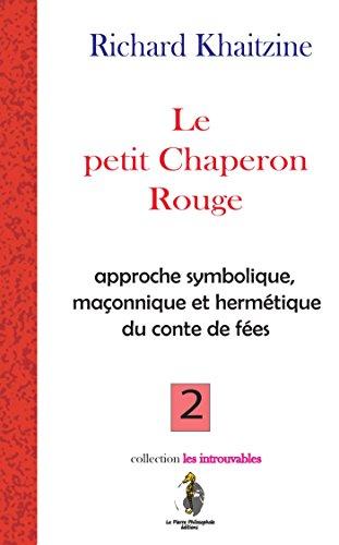 Le Petit chaperon Rouge: approche symbolique et hermétique du contes de fées par Richard KHAITZINE