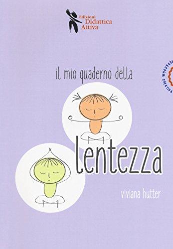 Il mio quaderno della lentezza (Pedagogia creativa) por Viviana Hutter