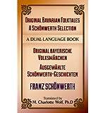 [(Original Bavarian Folktales: A Schonwerth Selection: Original Bayerische Volksmarchen - Ausgewahlte Schonwerth-Geschichten)] [Author: Franz Xaver Von Schönwerth] published on (May, 2014)
