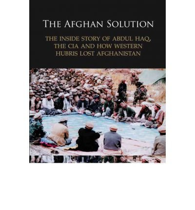 [ THE AFGHAN SOLUTION THE INSIDE STORY O...