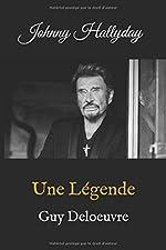 Johnny Hallyday - Une Légende de Guy Deloeuvre