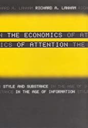 The Economics of Attention: Style and Substance in the Age of Information by Richard A Lanham (2006-05-12)
