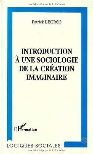 Introduction à une sociologie de la création imaginaire de Patrick Legros (20 février 1997) Broché