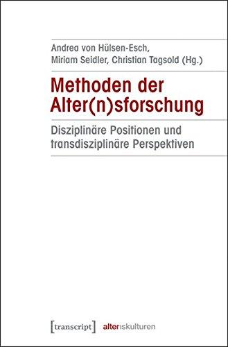Methoden der Alter(n)sforschung: Disziplinäre Positionen und transdisziplinäre Perspektiven (Alter(n)skulturen)