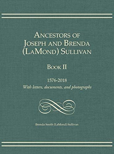 and Brenda (LaMond) Sullivan Book II: 1576-2018   With letters, documents, and photographs ()
