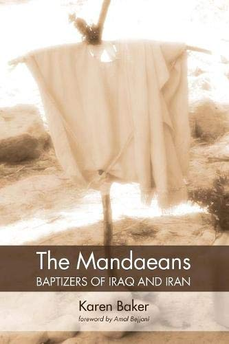 The Mandaeans-Baptizers of Iraq and Iran por Karen Baker