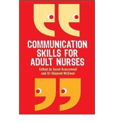 Communication Skills for Adult Nurses [ COMMUNICATION SKILLS FOR ADULT NURSES ] By Kraszewski, Sarah ( Author ) ( Paperback ) Sep-2010