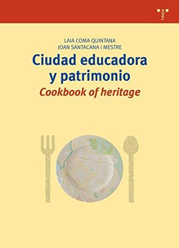 Ciudad educadora y patrimonio: Cookbook of heritage (Biblioteconomía y Administración Cultural)