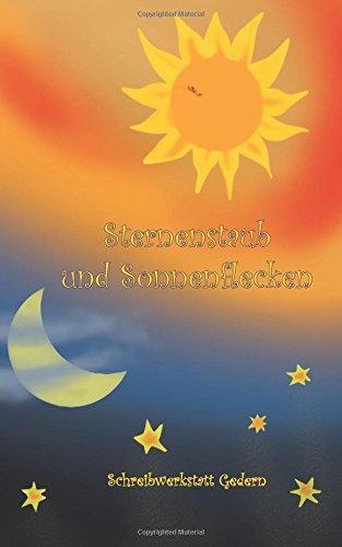 Sternenstaub und Sonnenflecken: aus der Schreibwerkstatt Gedern