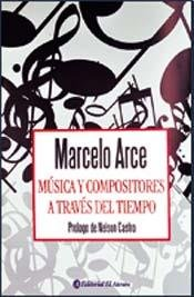 Musica y compositores a traves del tiempo / Music and composers through time por Marcelo Arce