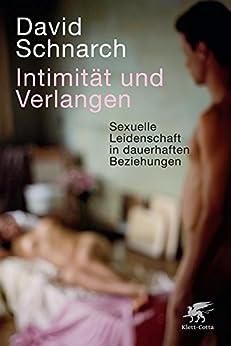 Intimität und Verlangen: Sexuelle Leidenschaft in dauerhaften Beziehungen (German Edition) par [Schnarch, David]