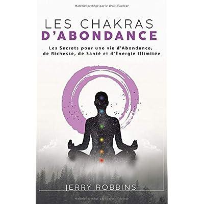 Les Chakras d'Abondance: Les Secrets pour une vie d'Abondance, de Richesse, de Santé et d'Énergie Illimitée