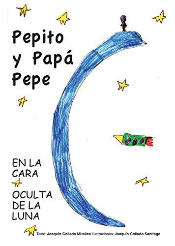 Pepito y Papá Pepe. En la cara oculta de la Luna por Joaquín Collado Miralles
