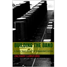 Building The Band: A Quick Start Guide For Independent Artists (English Edition)