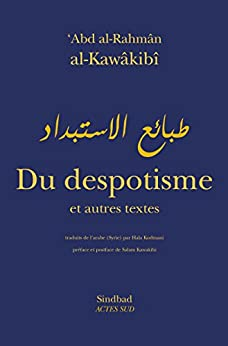 Du despotisme et autres textes par [Al-Kawâkibî, Abd al-Rahmân]
