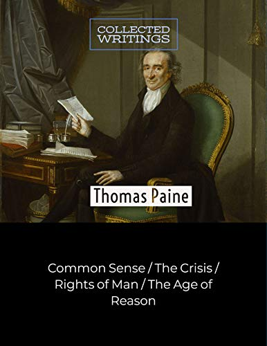 Thomas Paine: Collected Writings: Common Sense | The Crisis | Rights of Man  |The Age of Reason (illsutrated) (English Edition)