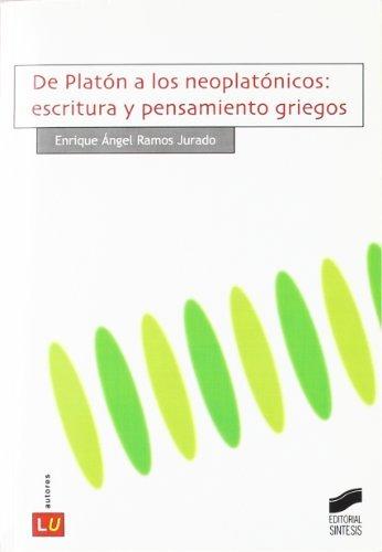 De Platón a los neoplatónicos: escritura y pensamiento griegos (Literatura griega. Movimientos y épocas) por Enrique Ángel Ramos Jurado