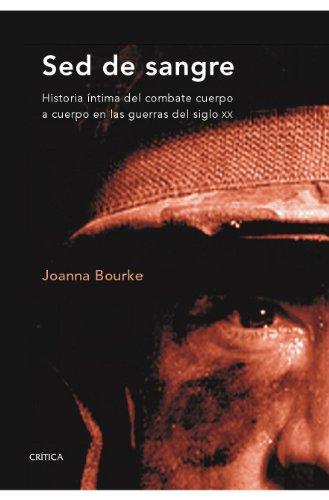 Sed de sangre: Historia íntima del combate cuerpo a cuerpo en las guerras del siglo xx (Memoria Crítica) por Joanna Bourke