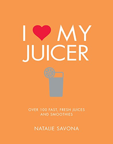 I Love My Juicer: Over 100 fast, fresh juices and smoothies (English Edition)