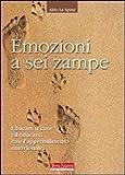 Emozioni a sei zampe. Educare il cane ed educarsi con l'apprendimento emotivo