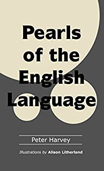 Pearls of the English Language (English Edition) di [Harvey, Peter]