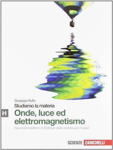 Studiamo la materia. Parte H. Onde, luce ed elettromagnetismo. Per le Scuole superiori. Con espansione online