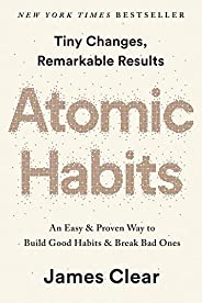 Atomic Habits: an Easy & Proven Way to Build Good Habits and Break Bad