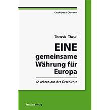 Eine gemeinsame Währung für Europa: 12 Lehren aus der Geschichte (Geschichte und Ökonomie)