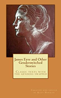 James Eyre and Other Genderswitched Stories (English Edition) par [Wilde, Oscar, Austen, Jane, Wharton, Edith, Bronte, Charlotte, Verne, Jules, Baum, L Frank, Wodehouse, P.G., Alcott, Louise May, Shelley, Mary]