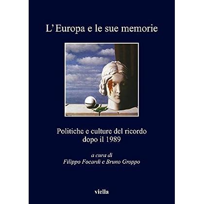 L'Europa E Le Sue Memorie: Politiche E Culture Del Ricordo Dopo Il 1989