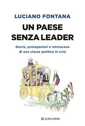 Un paese senza leader: Storie, protagonisti e retroscena di una classe politica in crisi di [Fontana, Luciano]