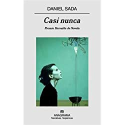 Casi nunca (Narrativas hispánicas) Premio Herralde de Novela 2008