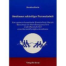 Strukturen zukünftiger Personalarbeit . Eine systematisch- empirische Untersuchung über die Gestaltung von Veränderungsprozessen in der Personalarbeit ... (Personalwirtschaft)