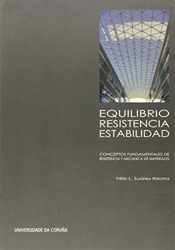 Equilibrio, resistencia, estabilidad. Conceptos fundamentales de resistencia y mecánica de materiales (Manuais) por Félix Leandro Suárez Riestra