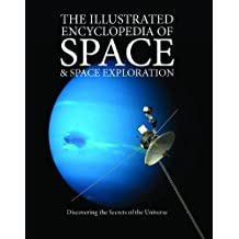 The Illustrated Encyclopedia of Space & Space Exploration: Discovering the Secrets of the Universe