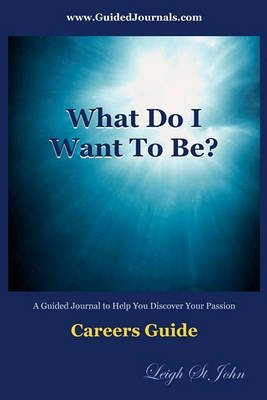 [What Do I Want to Be?: Careers Guide for High School and College Students] (By: Leigh St John) [published: January, 2009]