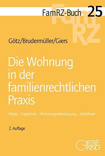 Die Wohnung in der familienrechtlichen Praxis: Miete - Eigentum - Wohnungsüberlassung - Verfahren (FamRZ-Buch)