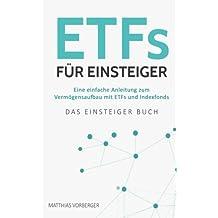 ETFs für Einsteiger: Eine einfache Anleitung zum Vermögensaufbau mit ETFs und Indexfonds - Das Einsteiger Buch