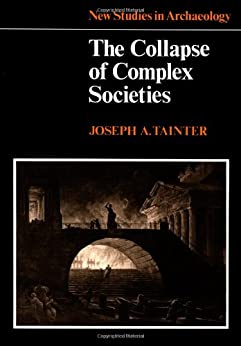 The Collapse of Complex Societies (New Studies in Archaeology) by [Tainter, Joseph A.]