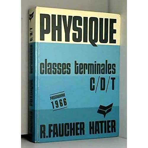 R. Faucher,... Physique, classes terminales C, D et T : Programme 1966