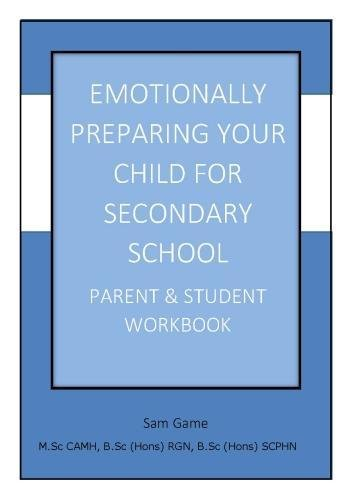 Emotionally Preparing Your Child for Secondary School: Parent and Student Workbook