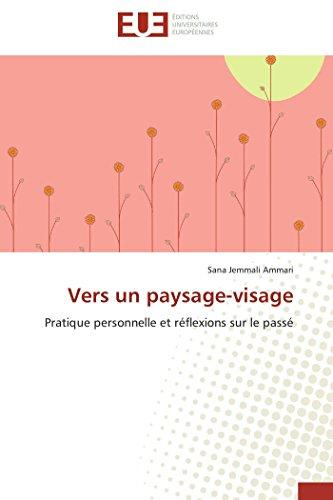Vers un paysage-visage: Pratique personnelle et réflexions sur le passé (Omn.Univ.Europ.) -