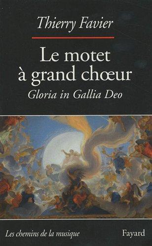 Le motet à grand choeur (1660-1792) : Gloria in Gallia Deo