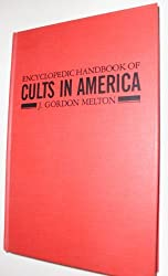The Encyclopedic Handbook of Cults in America (Garland Reference Library of Social Science) by J. Gordon Melton (1986-07-01)