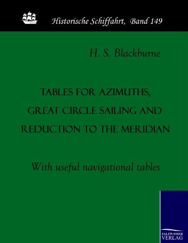 Tables for azimuths, great circle sailing and reduction to the meridian: With useful navigational tables (Historische Schiffahrt, Band 149) (Hs-boot)