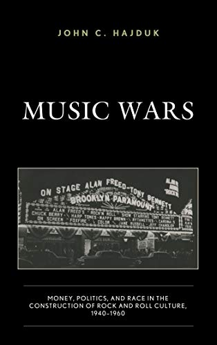Music Wars: Money, Politics, and Race in the Construction of Rock and Roll Culture, 1940–1960 (English Edition)