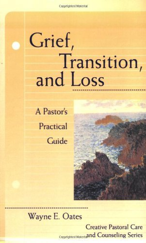 Grief, Transition, and Loss: A Pastor's Practical Guide (Creative Pastoral Care & Counseling) (Creative Pastoral Care & Counseling Series) (English Edition) (Wayne E Oates)